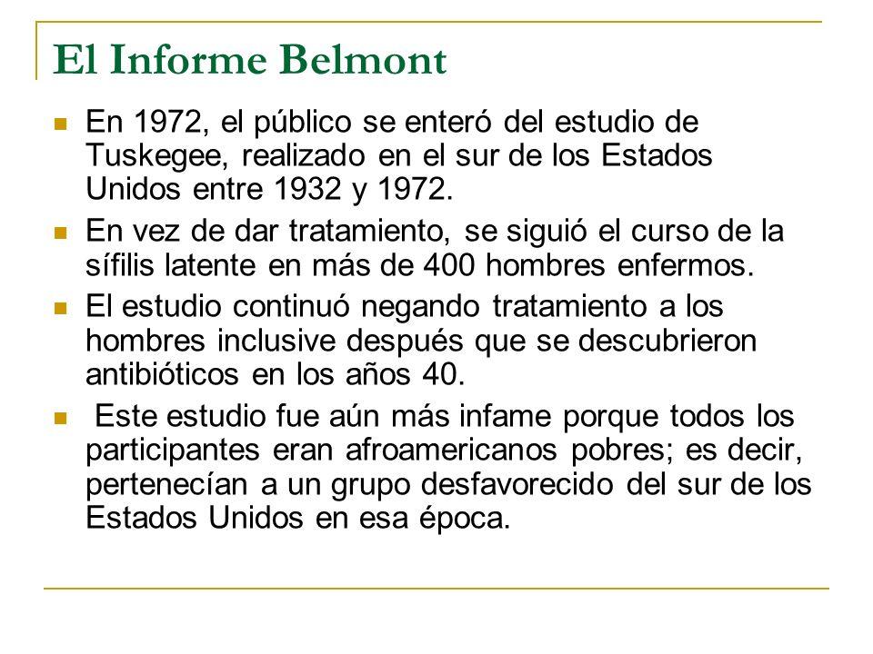 El Informe Belmont En 1972, el público se enteró del estudio de Tuskegee, realizado en el sur de los Estados Unidos entre 1932 y 1972. En vez de dar t