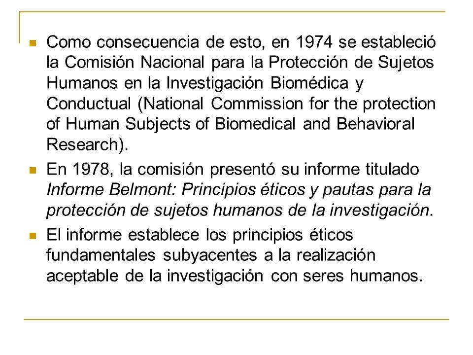 Como consecuencia de esto, en 1974 se estableció la Comisión Nacional para la Protección de Sujetos Humanos en la Investigación Biomédica y Conductual