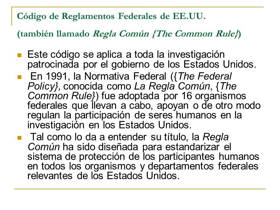Código de Reglamentos Federales de EE.UU. (también llamado Regla Común {The Common Rule}) Este código se aplica a toda la investigación patrocinada po
