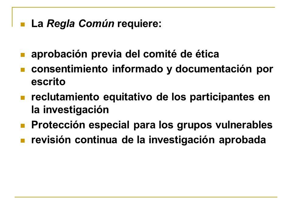 La Regla Común requiere: aprobación previa del comité de ética consentimiento informado y documentación por escrito reclutamiento equitativo de los pa