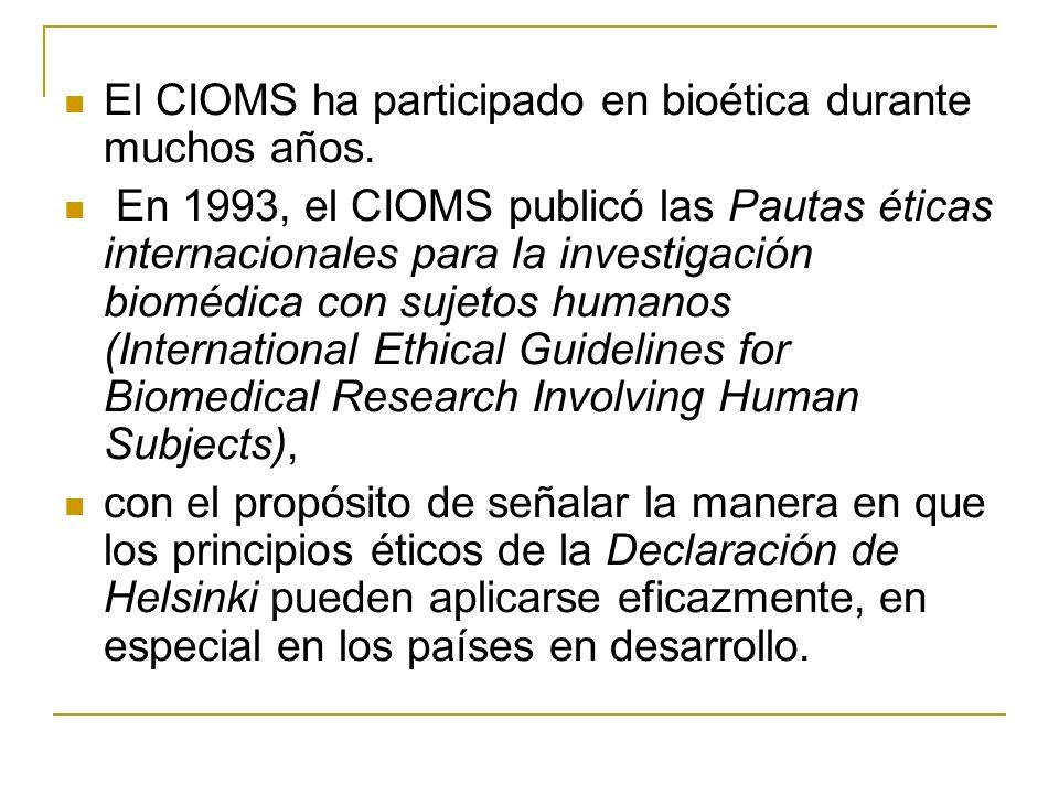 El CIOMS ha participado en bioética durante muchos años. En 1993, el CIOMS publicó las Pautas éticas internacionales para la investigación biomédica c