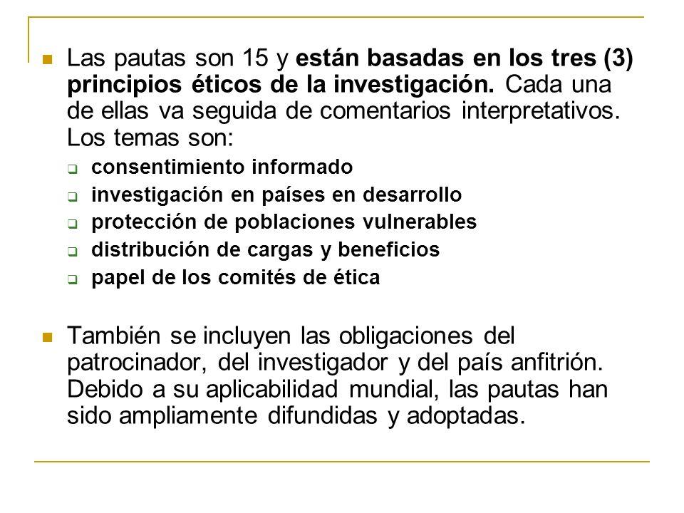 Las pautas son 15 y están basadas en los tres (3) principios éticos de la investigación. Cada una de ellas va seguida de comentarios interpretativos.