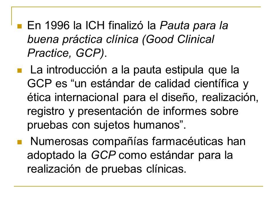 En 1996 la ICH finalizó la Pauta para la buena práctica clínica (Good Clinical Practice, GCP). La introducción a la pauta estipula que la GCP es un es