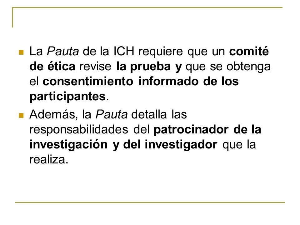 La Pauta de la ICH requiere que un comité de ética revise la prueba y que se obtenga el consentimiento informado de los participantes. Además, la Paut