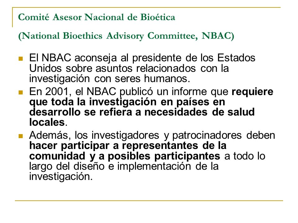 Comité Asesor Nacional de Bioética (National Bioethics Advisory Committee, NBAC) El NBAC aconseja al presidente de los Estados Unidos sobre asuntos re