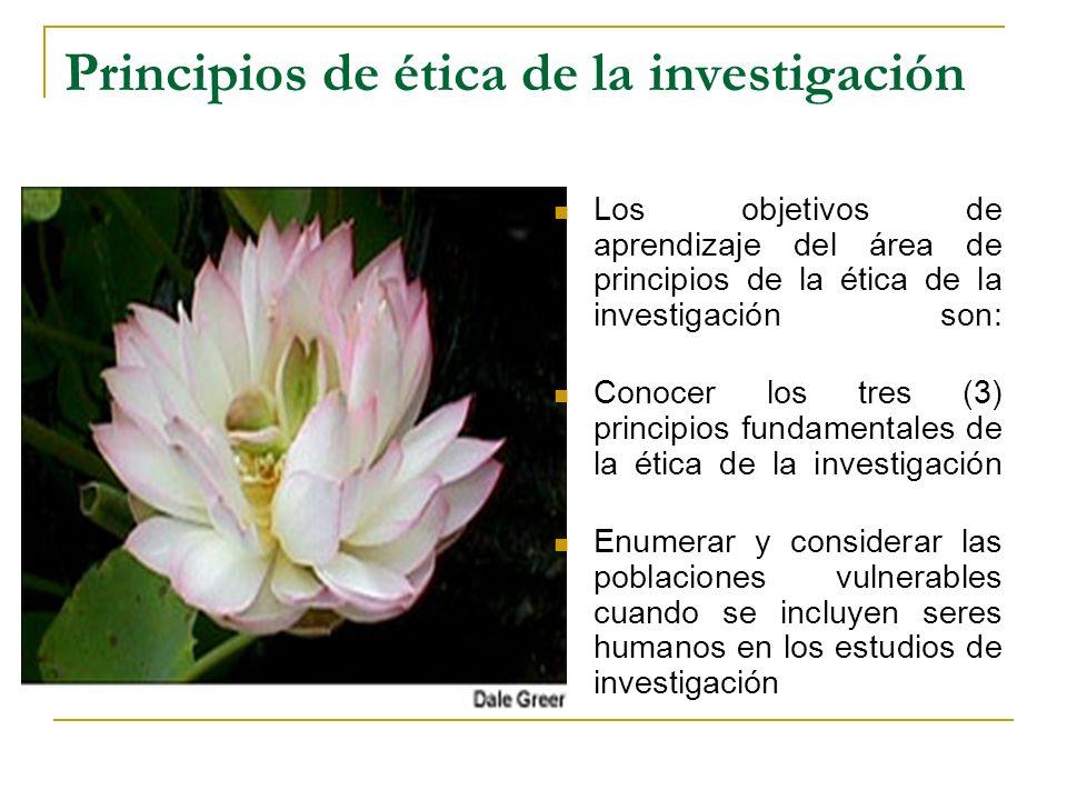 Principios de ética de la investigación Los objetivos de aprendizaje del área de principios de la ética de la investigación son: Conocer los tres (3)