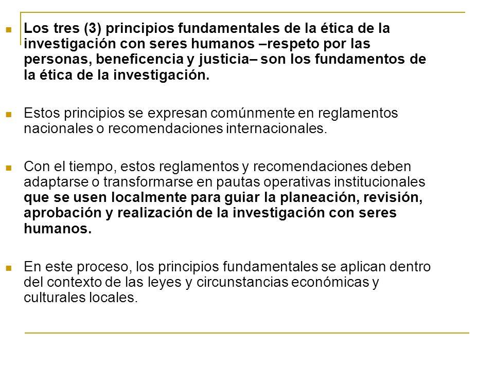 Los tres (3) principios fundamentales de la ética de la investigación con seres humanos –respeto por las personas, beneficencia y justicia– son los fu