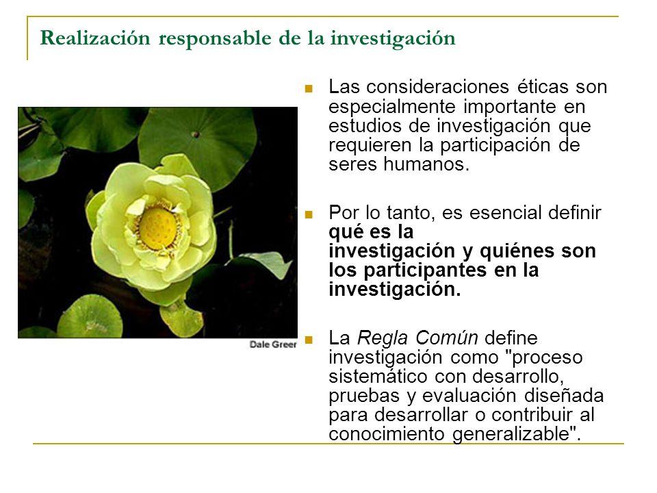 Realización responsable de la investigación Las consideraciones éticas son especialmente importante en estudios de investigación que requieren la part