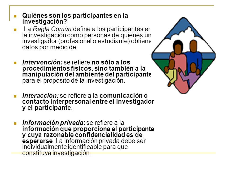 Quiénes son los participantes en la investigación? La Regla Común define a los participantes en la investigación como personas de quienes un investiga