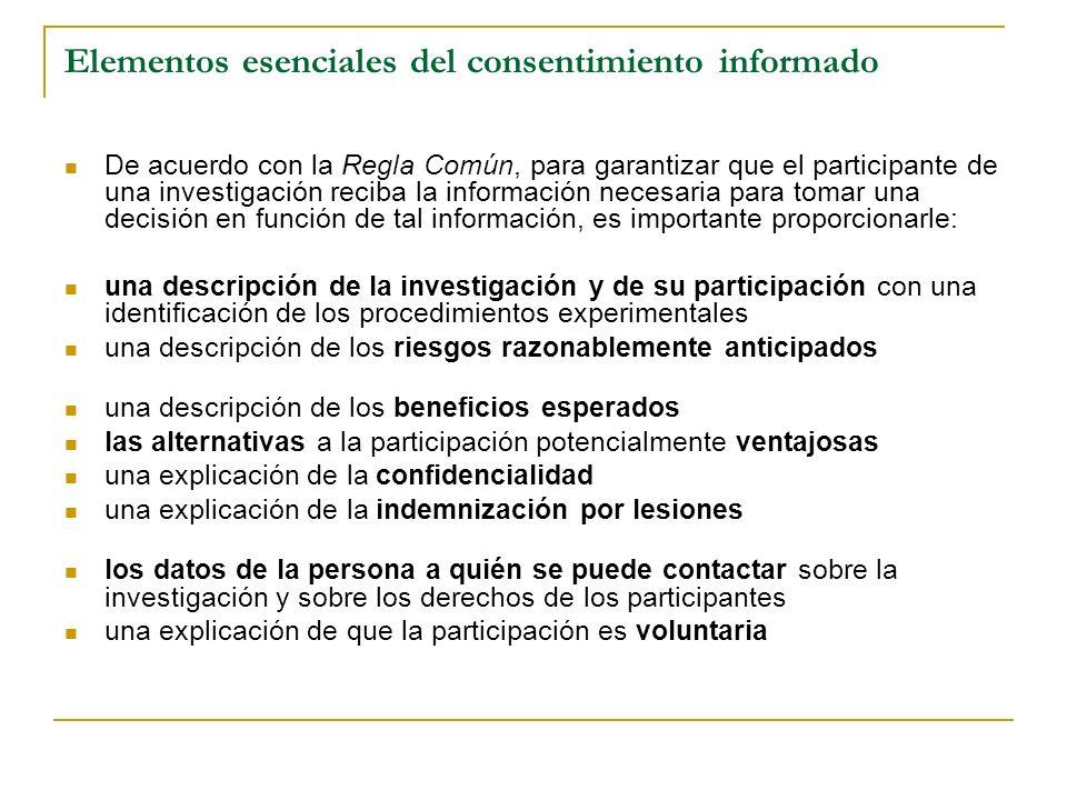 Elementos esenciales del consentimiento informado De acuerdo con la Regla Común, para garantizar que el participante de una investigación reciba la in