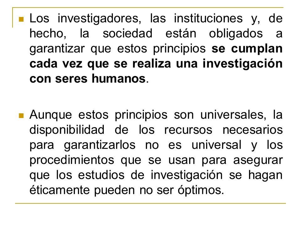 Los investigadores, las instituciones y, de hecho, la sociedad están obligados a garantizar que estos principios se cumplan cada vez que se realiza un