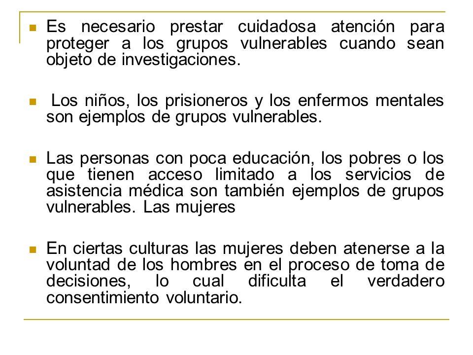 Es necesario prestar cuidadosa atención para proteger a los grupos vulnerables cuando sean objeto de investigaciones. Los niños, los prisioneros y los