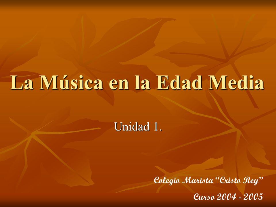 La Música en la Edad Media Unidad 1. Colegio Marista Cristo Rey Curso 2004 - 2005