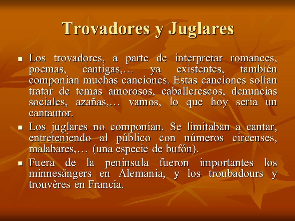 Trovadores y Juglares Los trovadores, a parte de interpretar romances, poemas, cantigas,… ya existentes, también componían muchas canciones. Estas can