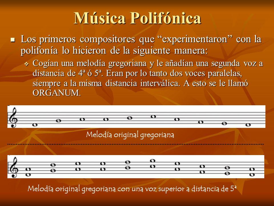 Música Polifónica Los primeros compositores que experimentaron con la polifonía lo hicieron de la siguiente manera: Cogían una melodía gregoriana y le