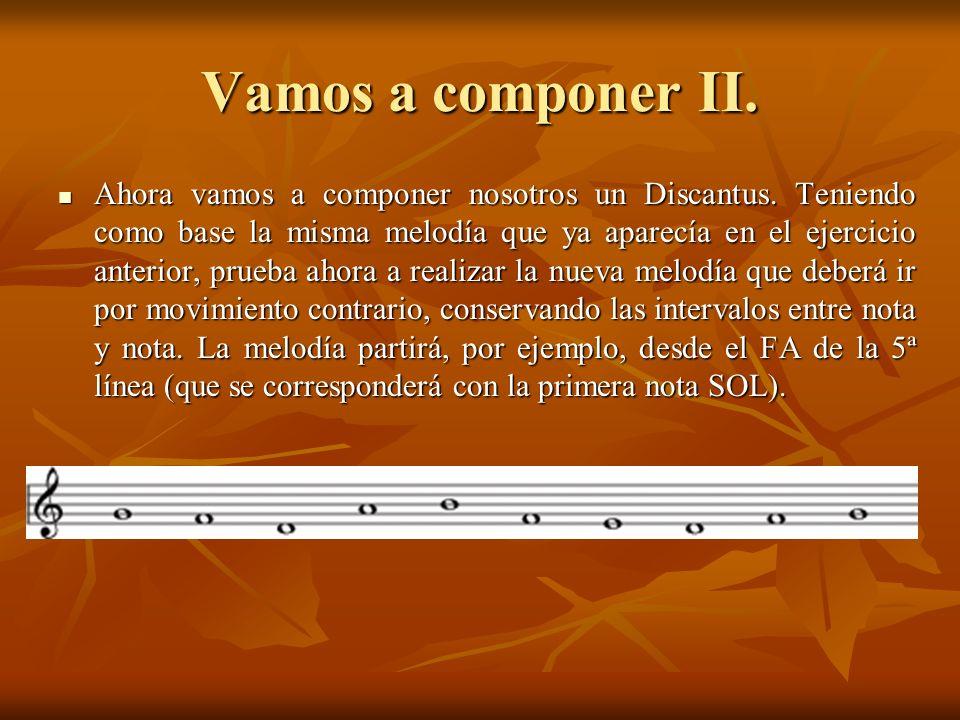 Vamos a componer II. Ahora vamos a componer nosotros un Discantus. Teniendo como base la misma melodía que ya aparecía en el ejercicio anterior, prueb