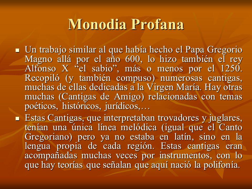 Monodia Profana Un trabajo similar al que había hecho el Papa Gregorio Magno allá por el año 600, lo hizo también el rey Alfonso X el sabio, más o men
