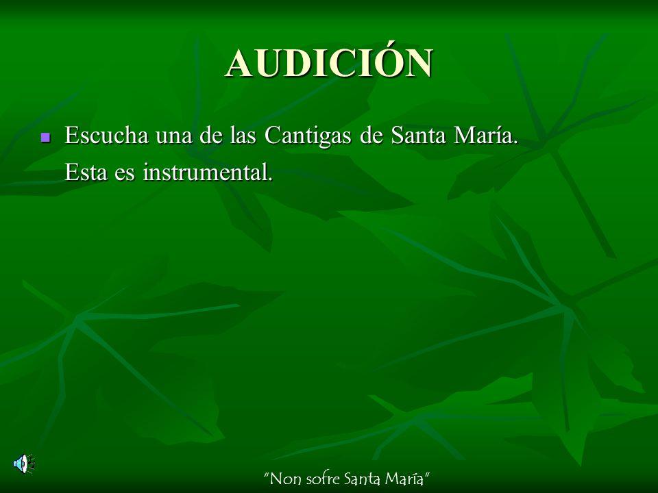 AUDICIÓN Escucha una de las Cantigas de Santa María. Esta es instrumental. Non sofre Santa María
