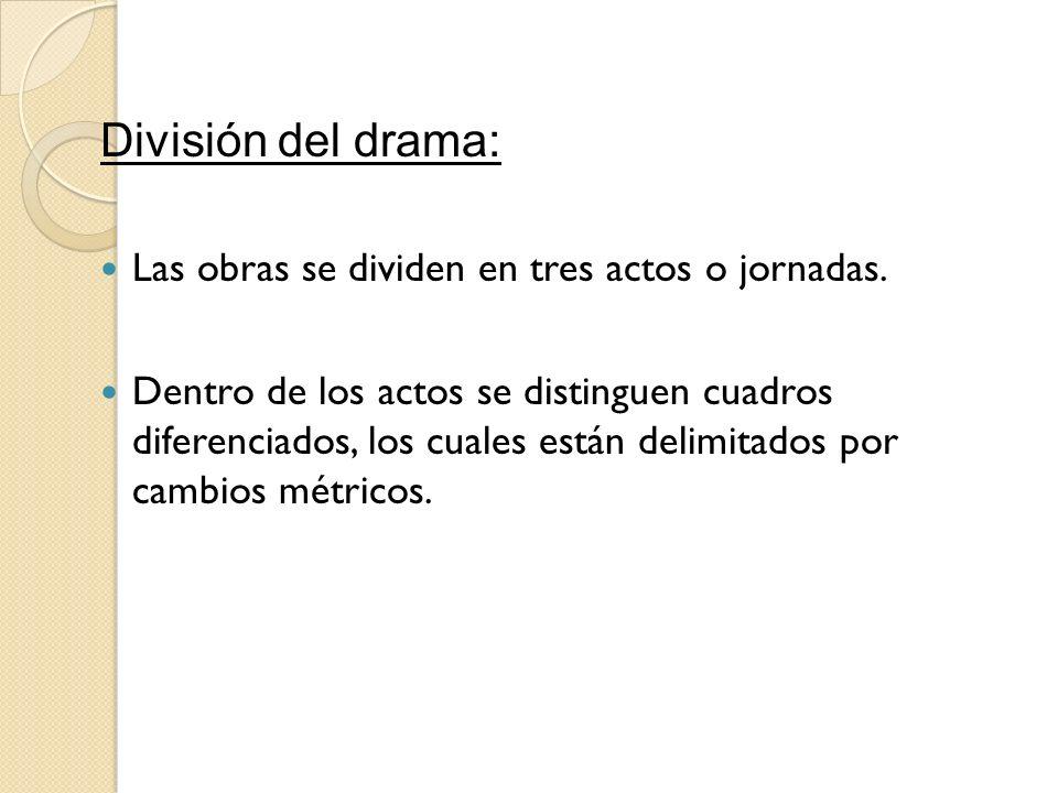 División del drama: Las obras se dividen en tres actos o jornadas. Dentro de los actos se distinguen cuadros diferenciados, los cuales están delimitad