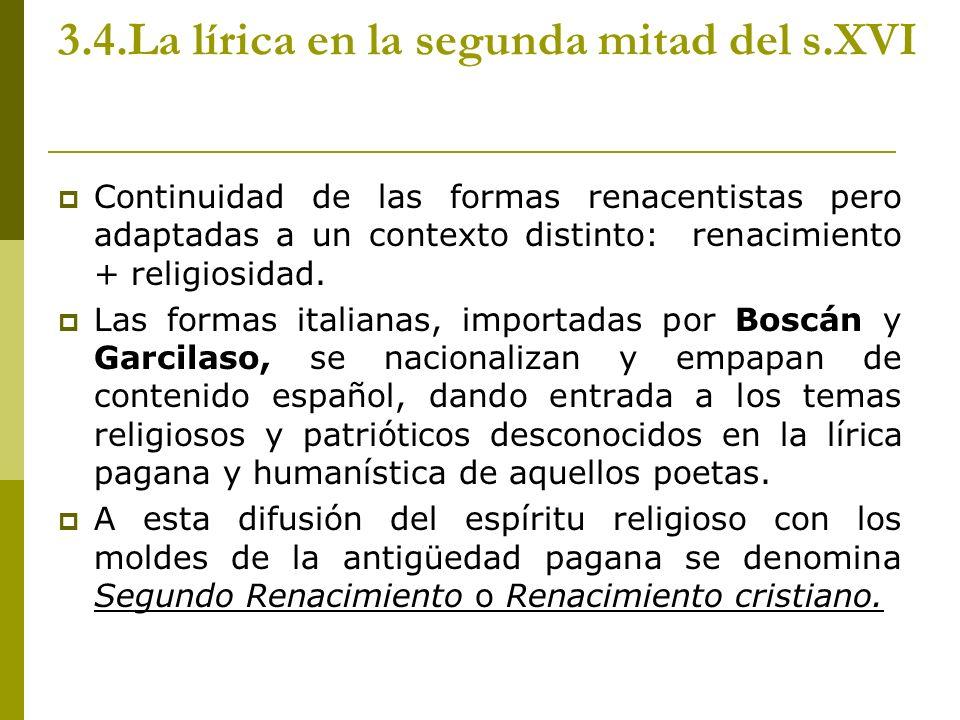 3.4.La lírica en la segunda mitad del s.XVI Continuidad de las formas renacentistas pero adaptadas a un contexto distinto: renacimiento + religiosidad