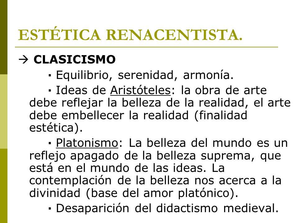 ESTÉTICA RENACENTISTA. CLASICISMO · Equilibrio, serenidad, armonía. · Ideas de Aristóteles: la obra de arte debe reflejar la belleza de la realidad, e