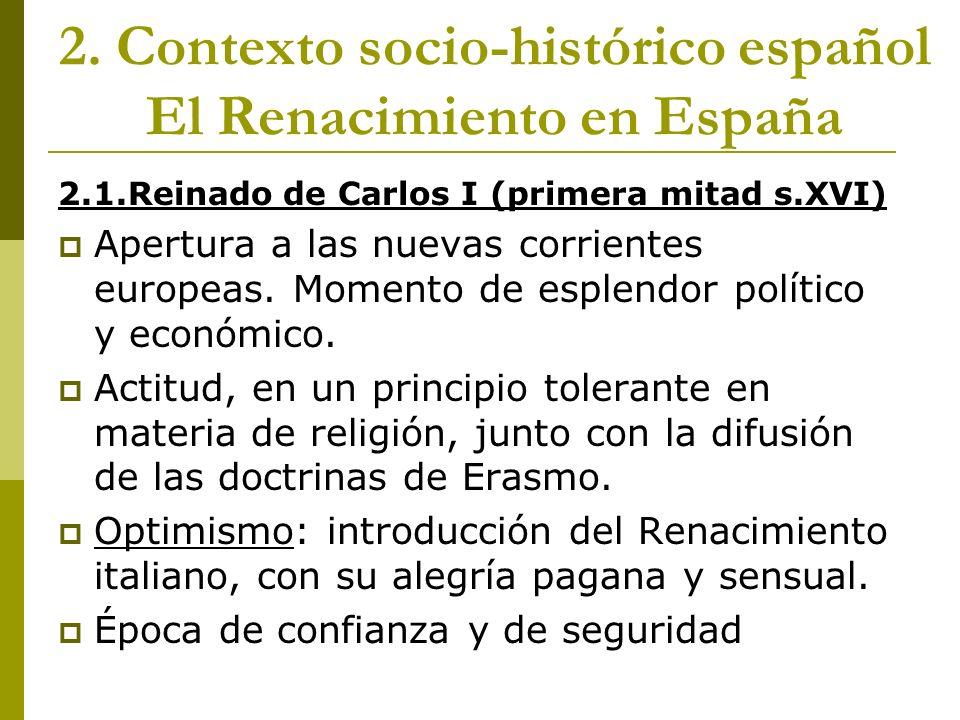 2. Contexto socio-histórico español El Renacimiento en España 2.1.Reinado de Carlos I (primera mitad s.XVI) Apertura a las nuevas corrientes europeas.