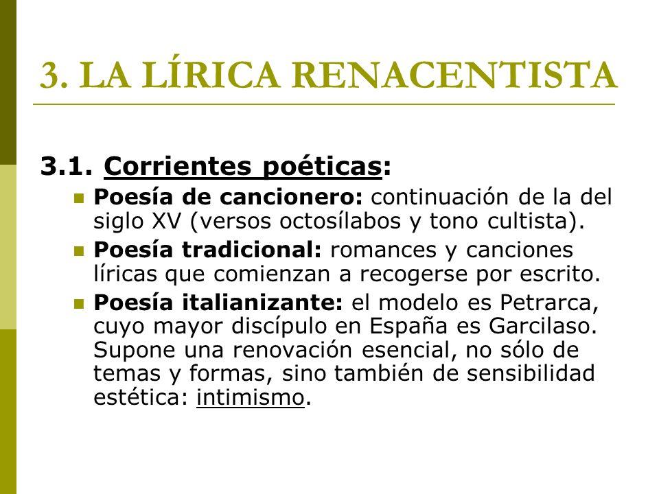 3. LA LÍRICA RENACENTISTA 3.1. Corrientes poéticas: Poesía de cancionero: continuación de la del siglo XV (versos octosílabos y tono cultista). Poesía