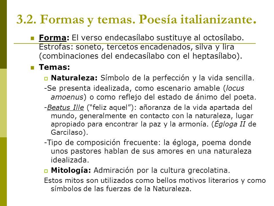 3.2. Formas y temas. Poesía italianizante. Forma: El verso endecasílabo sustituye al octosílabo. Estrofas: soneto, tercetos encadenados, silva y lira