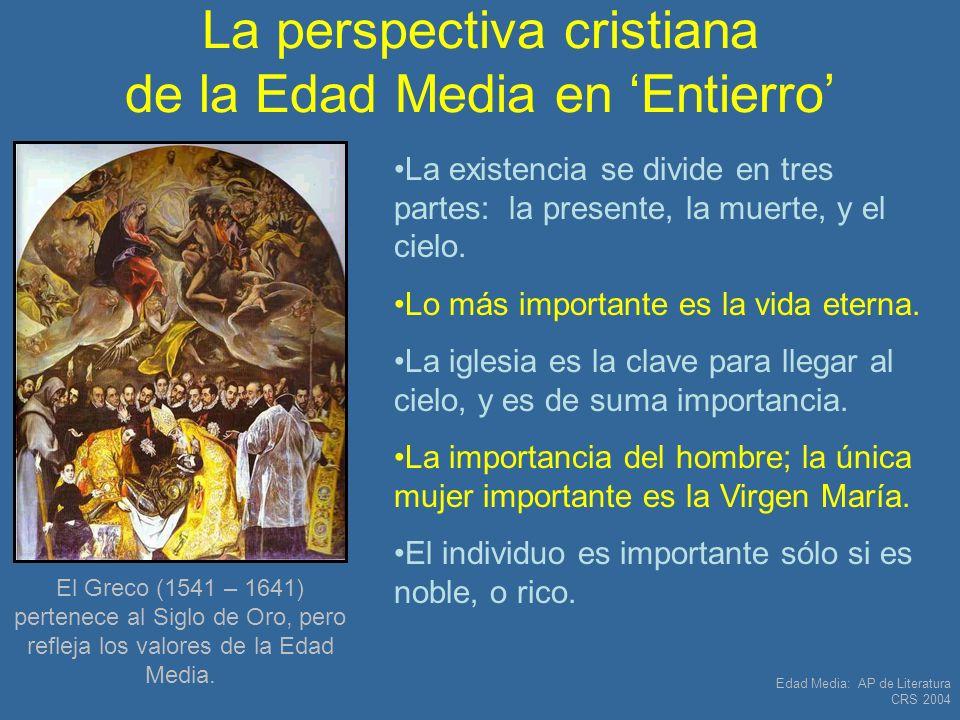 Edad Media: AP de Literatura CRS 2004 La perspectiva cristiana de la Edad Media en Entierro La existencia se divide en tres partes: la presente, la mu