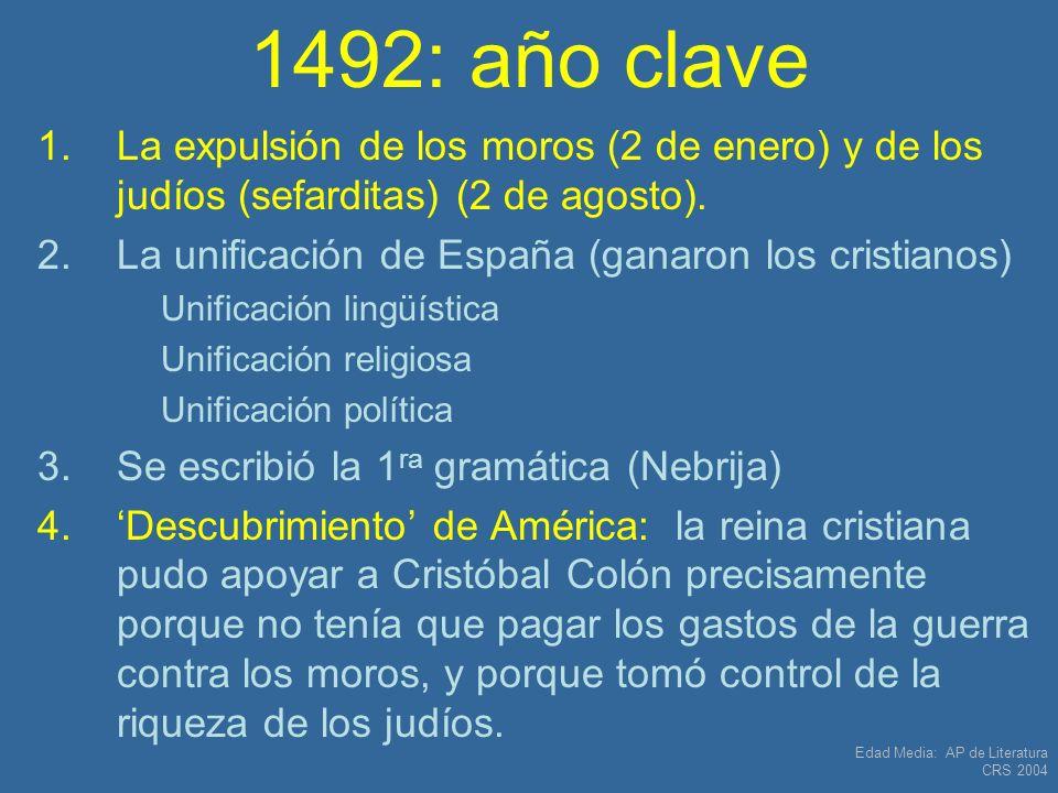 Edad Media: AP de Literatura CRS 2004 1492: año clave 1.La expulsión de los moros (2 de enero) y de los judíos (sefarditas) (2 de agosto). 2.La unific