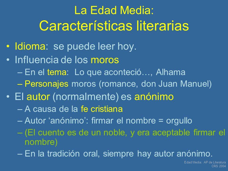 Edad Media: AP de Literatura CRS 2004 La Edad Media: Características literarias Idioma: se puede leer hoy. Influencia de los moros –En el tema: Lo que