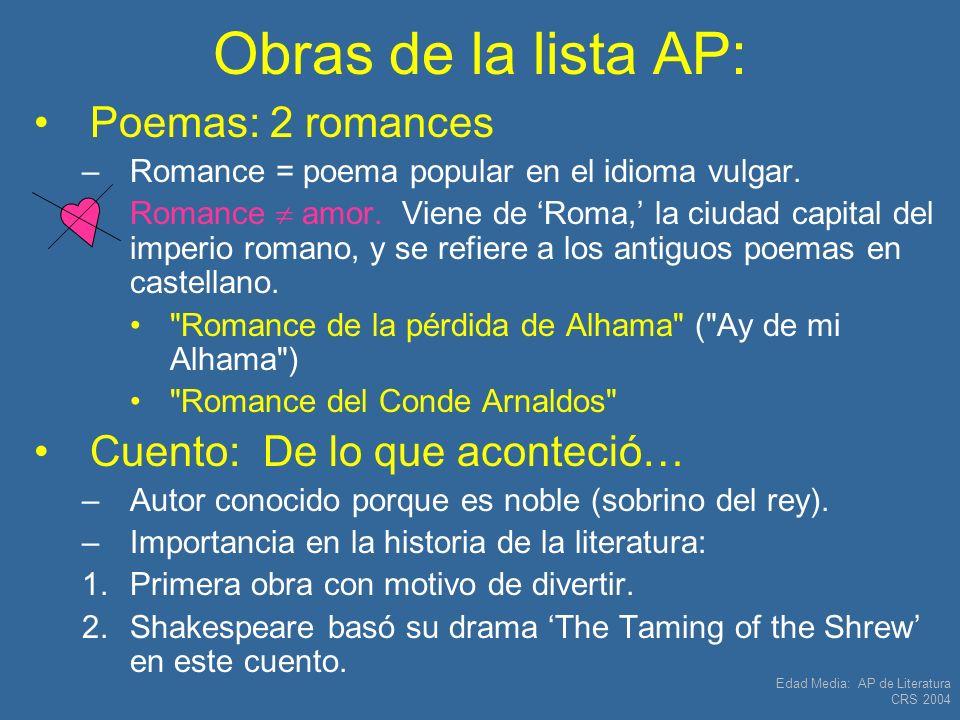 Edad Media: AP de Literatura CRS 2004 Obras de la lista AP: Poemas: 2 romances –Romance = poema popular en el idioma vulgar. –Romance amor. Viene de R