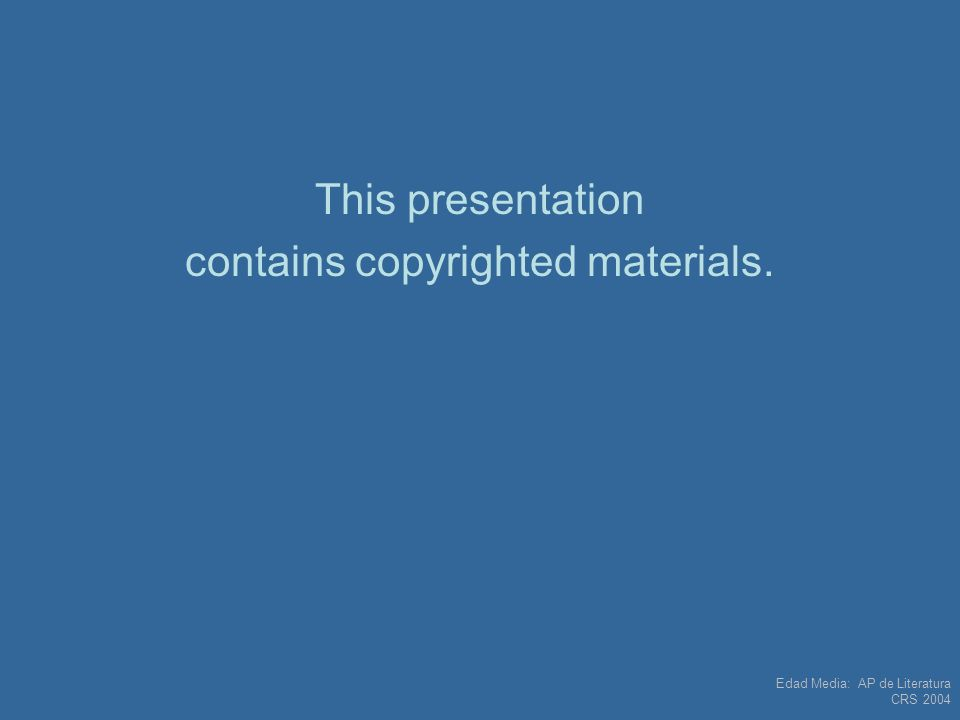 Edad Media: AP de Literatura CRS 2004 This presentation contains copyrighted materials.