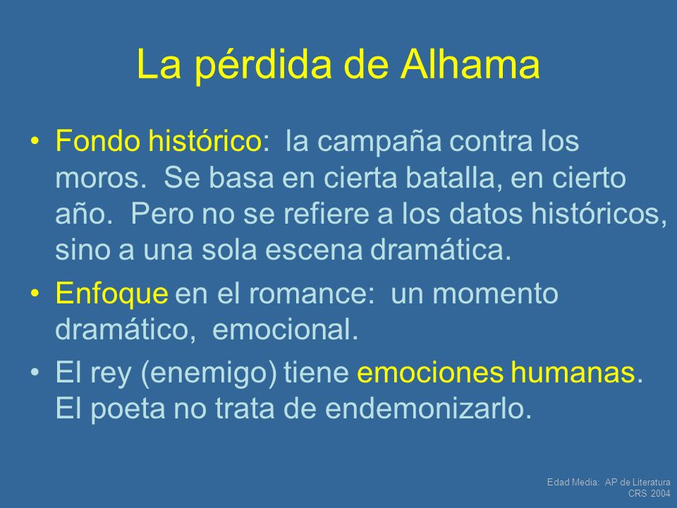 Edad Media: AP de Literatura CRS 2004 La pérdida de Alhama Fondo histórico: la campaña contra los moros. Se basa en cierta batalla, en cierto año. Per