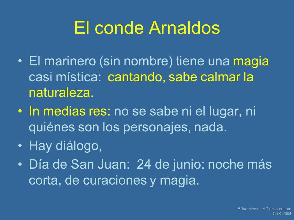 Edad Media: AP de Literatura CRS 2004 El conde Arnaldos El marinero (sin nombre) tiene una magia casi mística: cantando, sabe calmar la naturaleza. In