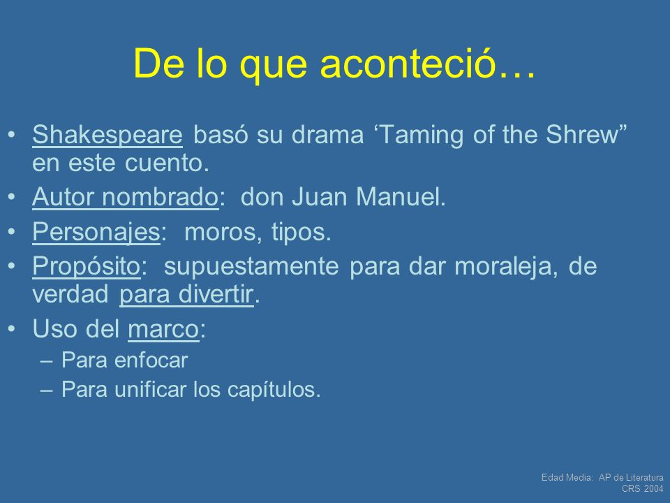 Edad Media: AP de Literatura CRS 2004 De lo que aconteció… Shakespeare basó su drama Taming of the Shrew en este cuento. Autor nombrado: don Juan Manu