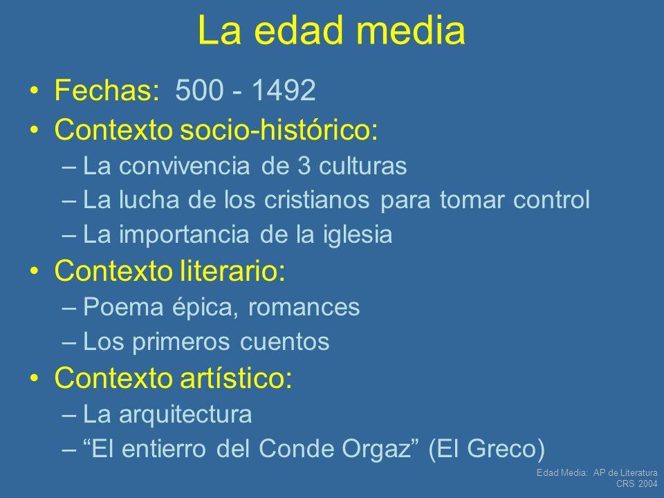 Edad Media: AP de Literatura CRS 2004 La edad media Fechas: 500 - 1492 Contexto socio-histórico: –La convivencia de 3 culturas –La lucha de los cristi