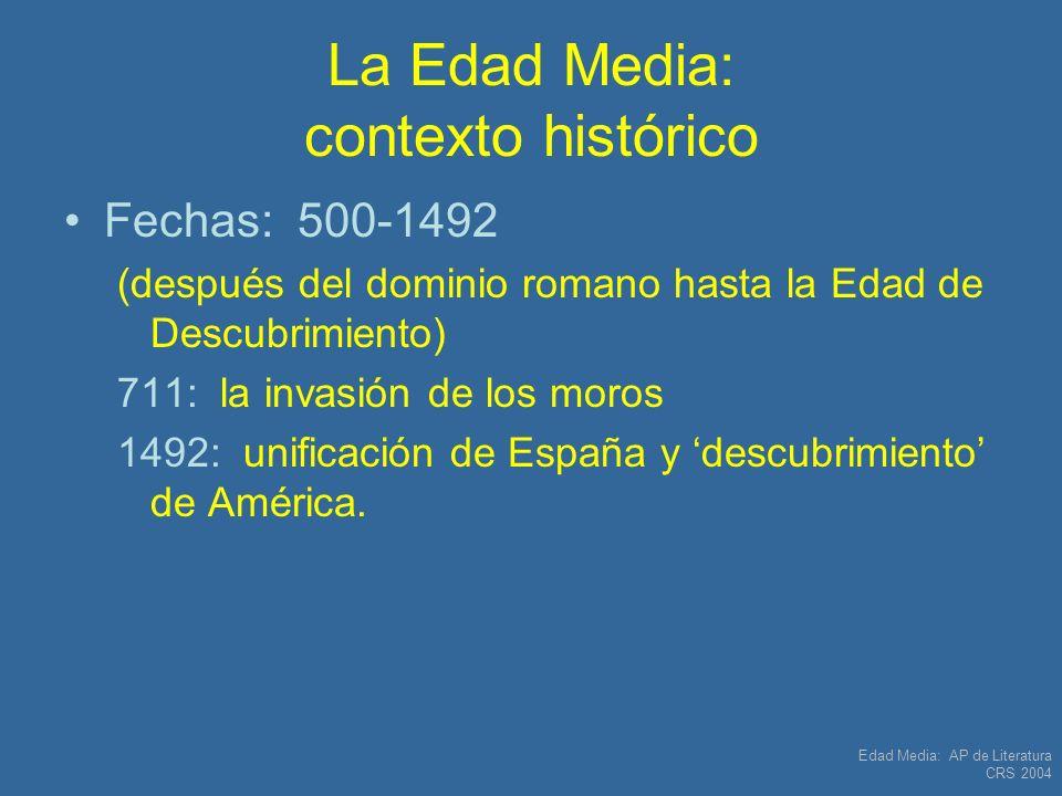 Edad Media: AP de Literatura CRS 2004 La Edad Media: contexto histórico Fechas: 500-1492 (después del dominio romano hasta la Edad de Descubrimiento)