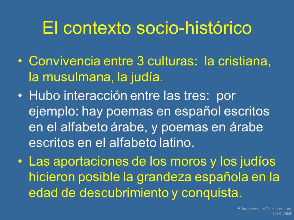 Edad Media: AP de Literatura CRS 2004 El contexto socio-histórico Convivencia entre 3 culturas: la cristiana, la musulmana, la judía. Hubo interacción