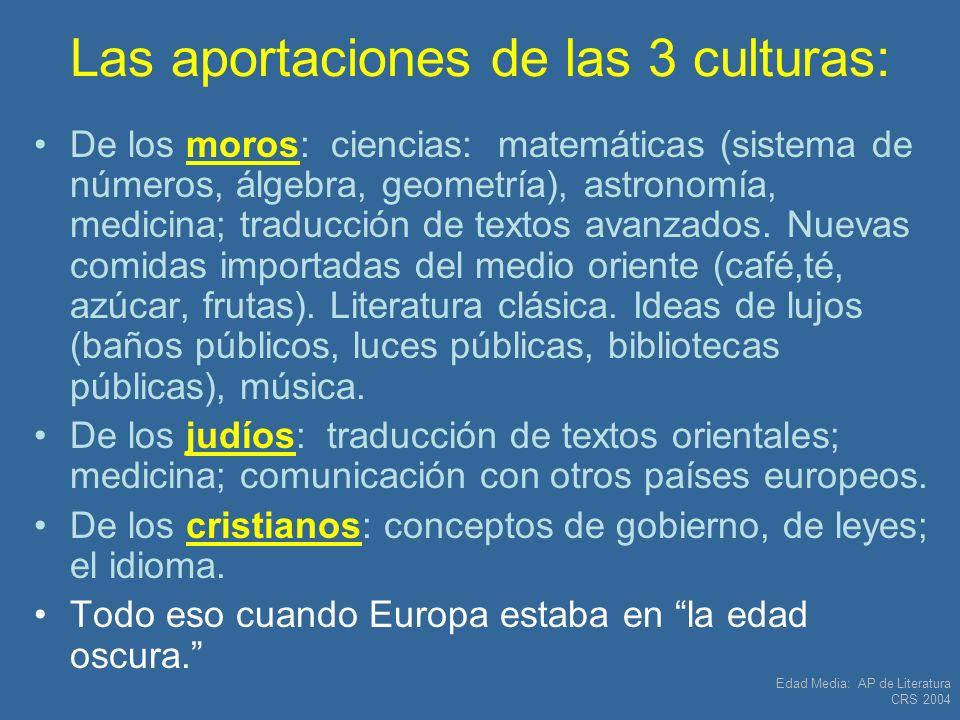 Edad Media: AP de Literatura CRS 2004 Las aportaciones de las 3 culturas: De los moros: ciencias: matemáticas (sistema de números, álgebra, geometría)