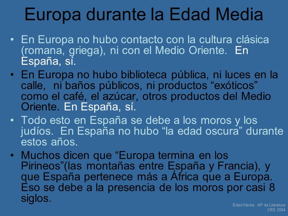 Edad Media: AP de Literatura CRS 2004 Europa durante la Edad Media En Europa no hubo contacto con la cultura clásica (romana, griega), ni con el Medio