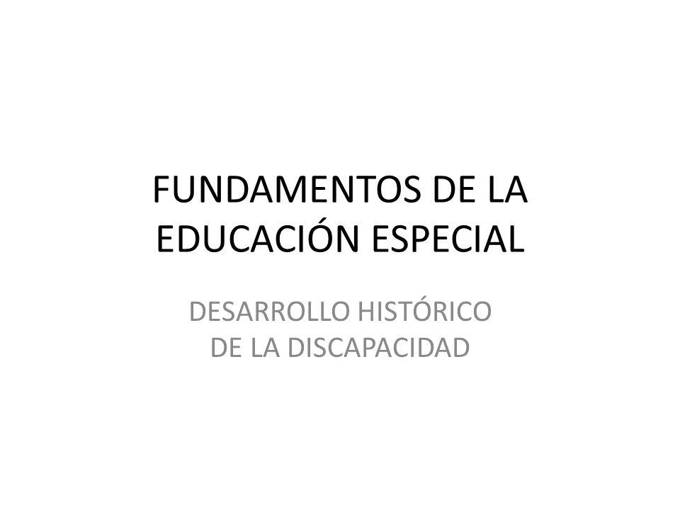 FUNDAMENTOS DE LA EDUCACIÓN ESPECIAL DESARROLLO HISTÓRICO DE LA DISCAPACIDAD