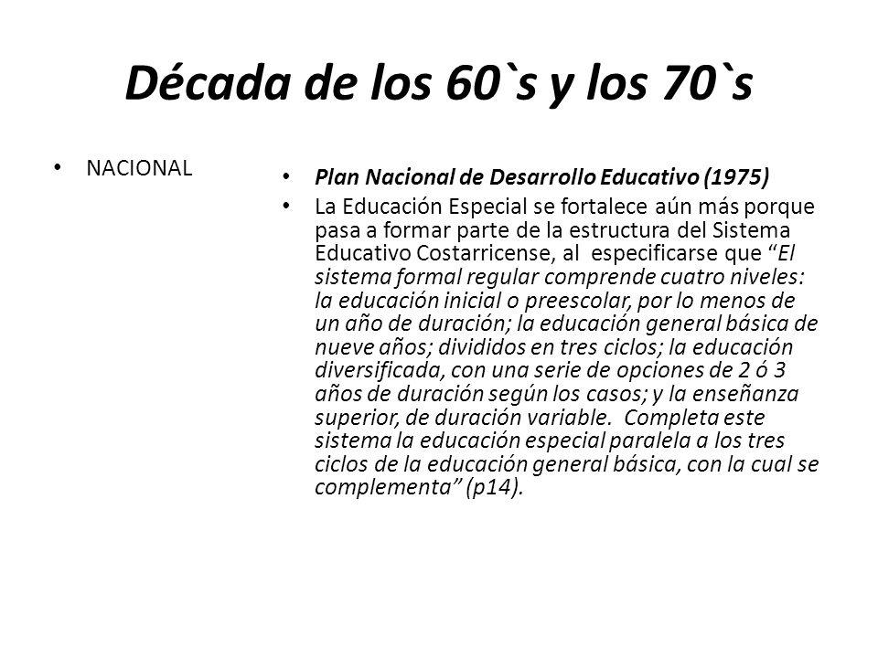 Década de los 60`s y los 70`s NACIONAL Plan Nacional de Desarrollo Educativo (1975) La Educación Especial se fortalece aún más porque pasa a formar pa