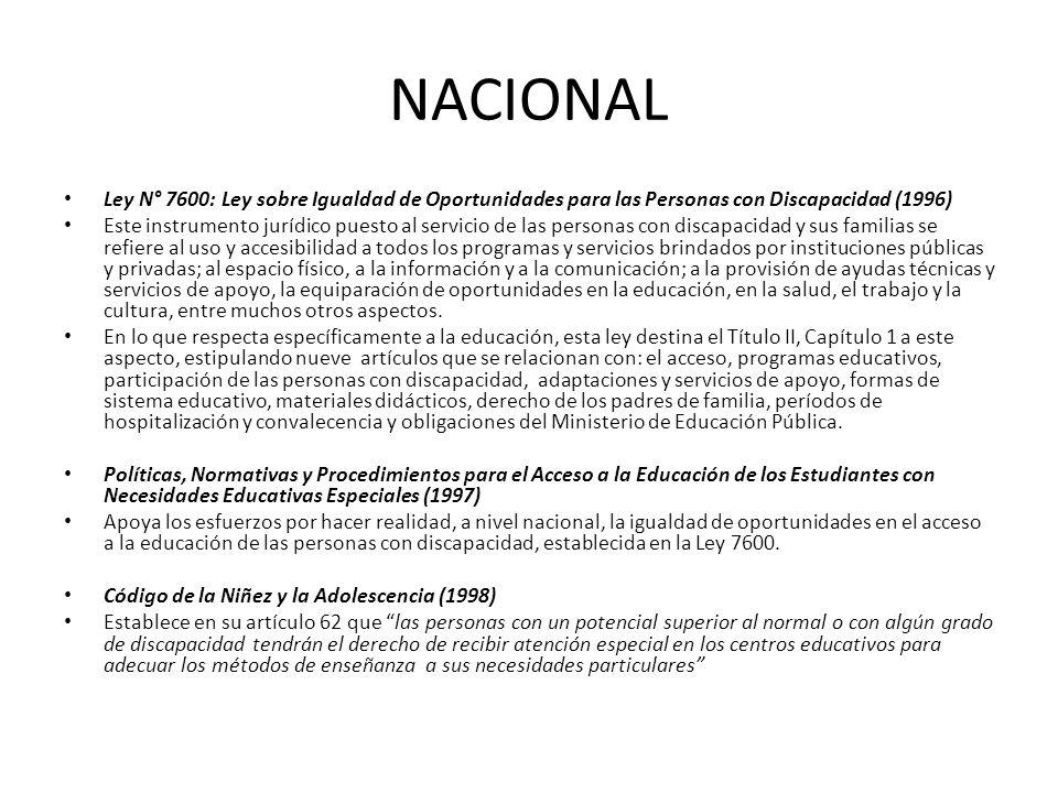 NACIONAL Ley N° 7600: Ley sobre Igualdad de Oportunidades para las Personas con Discapacidad (1996) Este instrumento jurídico puesto al servicio de la