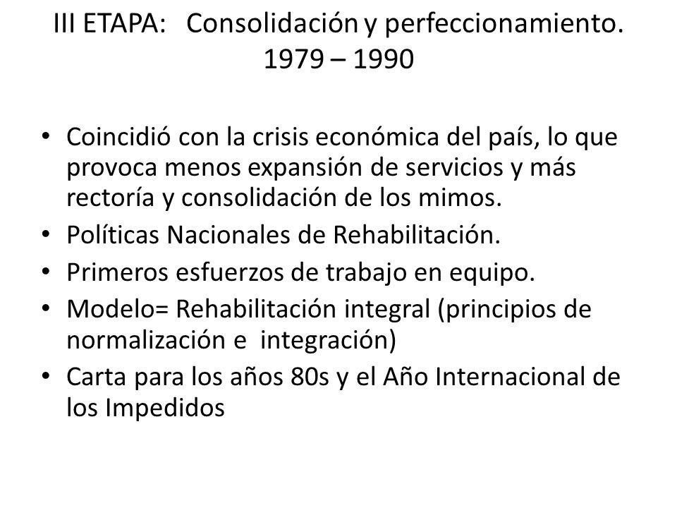 III ETAPA: Consolidación y perfeccionamiento. 1979 – 1990 Coincidió con la crisis económica del país, lo que provoca menos expansión de servicios y má
