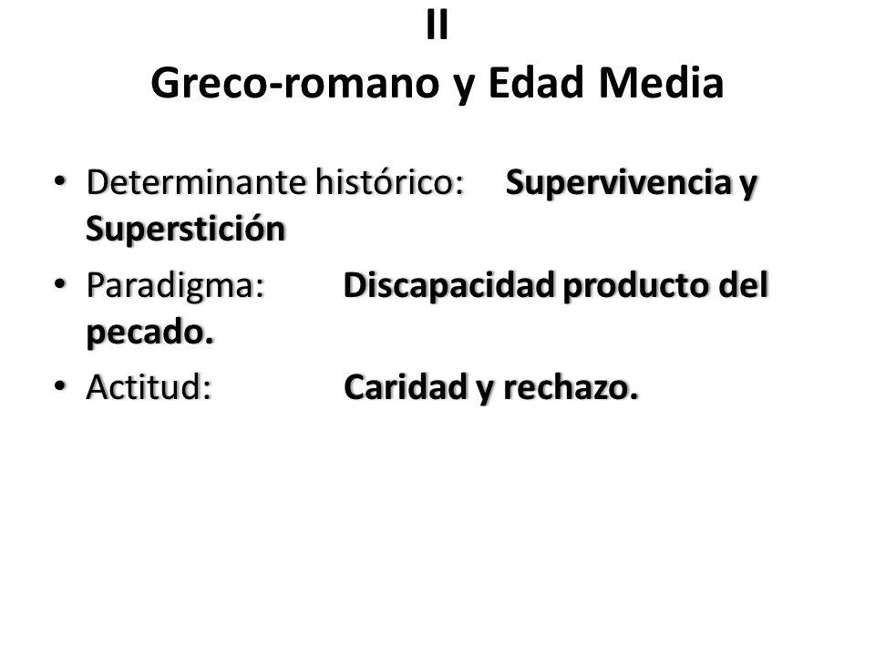 II Greco-romano y Edad Media Determinante histórico: Supervivencia y Superstición Determinante histórico: Supervivencia y Superstición Paradigma: Disc