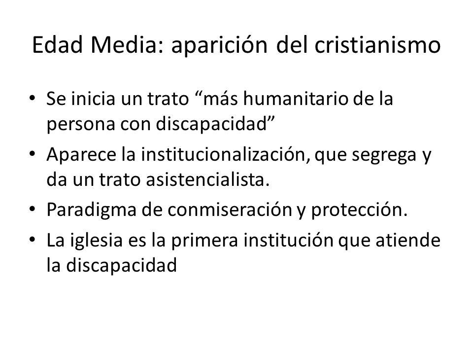 Edad Media: aparición del cristianismo Se inicia un trato más humanitario de la persona con discapacidad Aparece la institucionalización, que segrega