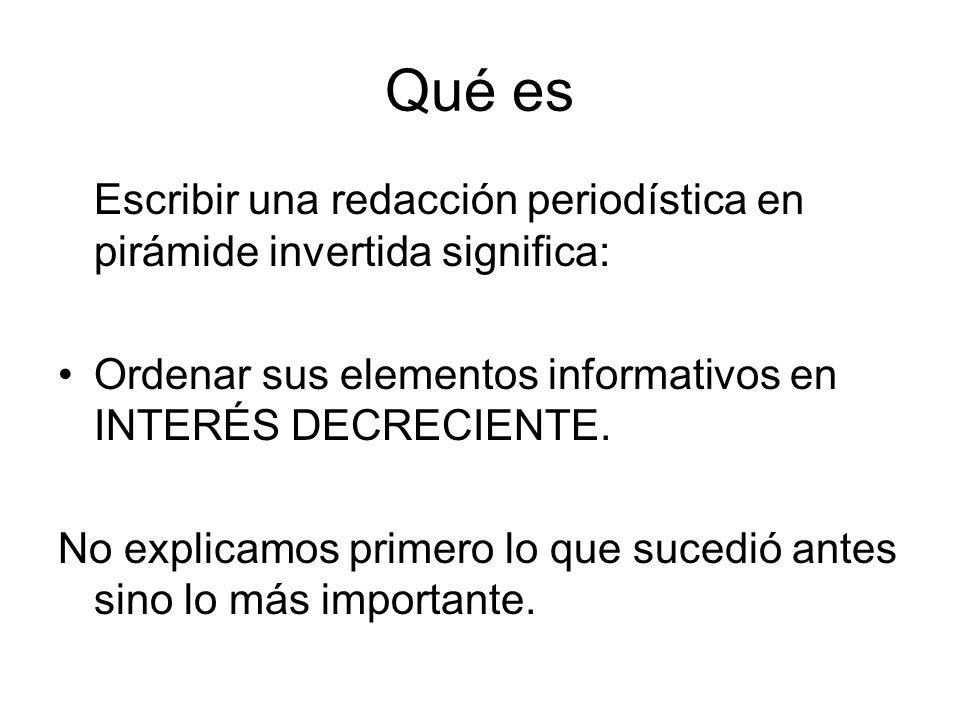 Qué es Escribir una redacción periodística en pirámide invertida significa: Ordenar sus elementos informativos en INTERÉS DECRECIENTE. No explicamos p