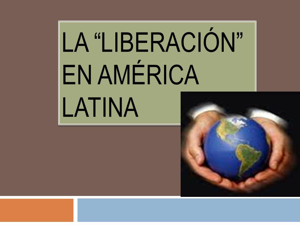 LA LIBERACIÓN EN AMÉRICA LATINA