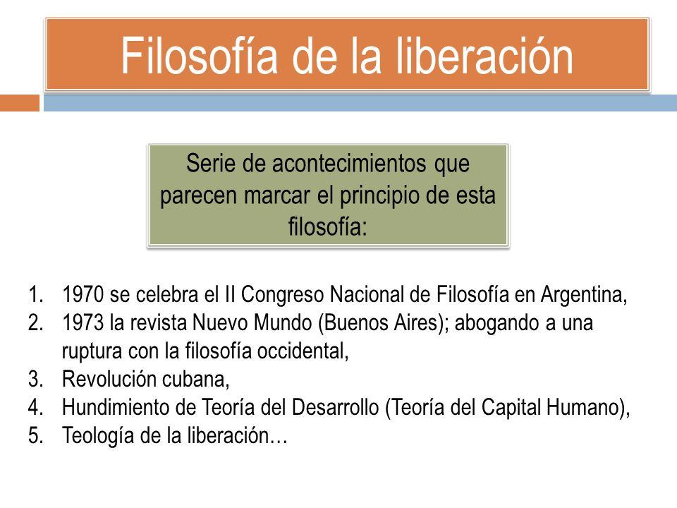 Filosofía de la liberación 1.1970 se celebra el II Congreso Nacional de Filosofía en Argentina, 2.1973 la revista Nuevo Mundo (Buenos Aires); abogando